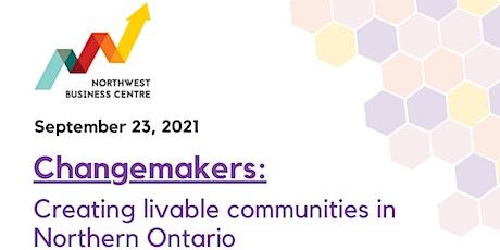 Changemakers - Creating livable communities in Northern Ontario tickets