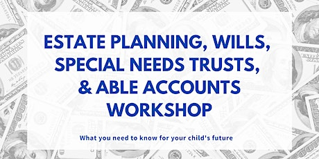 Estate Planning, Wills, Special Needs Trusts, & ABLE Accounts Workshop tickets