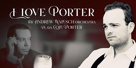 """""""I Love Porter"""" Andrew Walesch and His Orchestra Play Cole Porter tickets"""