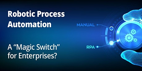 "Robotic Process Automation: A ""Magic Switch"" for Enterprises? tickets"