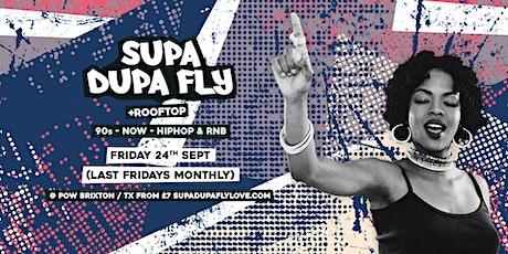 SUPA DUPA FLY X POW BRIXTON + ROOFTOP tickets