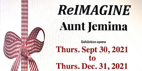 ReIMAGINE Aunt Jemima Exhibition VIRTUAL OPENING Thurs. SEPT, 30, 2021 tickets