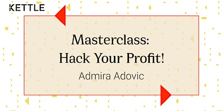 Masterclass: Hack Your Profits! with Admira Adovic tickets
