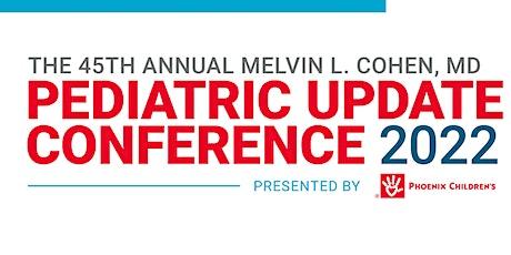 The 45th Annual Melvin L Cohen, MD Pediatric Update 2022 tickets