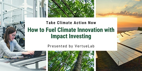 Take Climate Action: How to Fuel Climate Innovation with Impact Investing billets