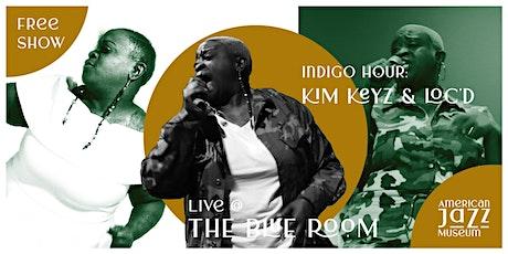 Indigo Hour: Kim Keyz & Loc'D at the Blue Room tickets