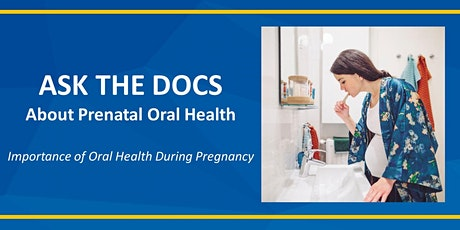 Ask the Docs:  Prenatal Oral Health and Overall Health During Pregnancy tickets