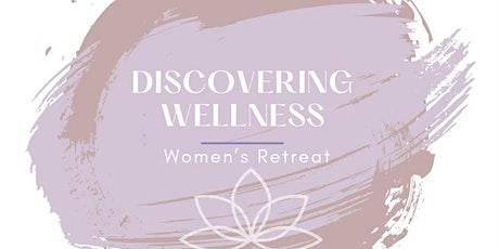 Discovering Wellness - Women's Retreat tickets