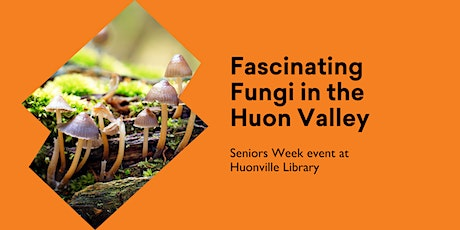 Seniors Week - Fascinating Fungi in the Huon Valley @ Huonville Library tickets