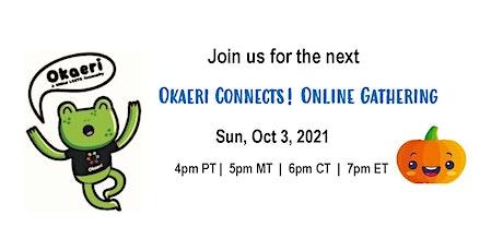 Okaeri Connects! Online Gathering - SUN, OCTOBER 3, 2021 tickets