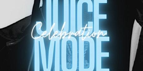 JUICE MODE CELEBRATION tickets