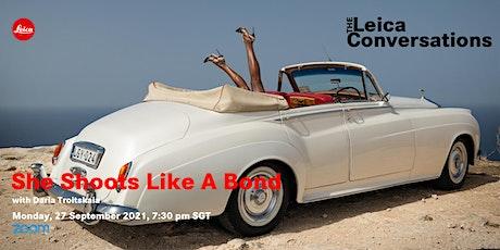 The Leica Conversations: She Shoots Like A Bond with Daria Troitskaia tickets