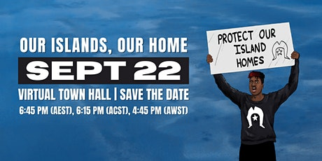 Our Islands Our Home Virtual Town Hall tickets