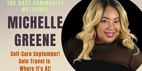 VAST Community Welcomes Michelle Greene| Solo Travel is Self-Care! tickets