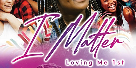 """""""I MATTER"""" - Loving Me 1st 6th Annual Girls Confer tickets"""