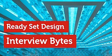 Ready Set Design (moved online) - Workshop 3: Interview Bytes tickets