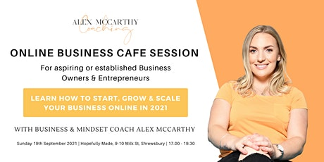 Online Business Cafe Session; Learn how to start, grow and scale ONLINE tickets