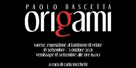 ORIGAMI mostra a Varese con Paolo Bascetta (fino al  03/10). Vernissage biglietti