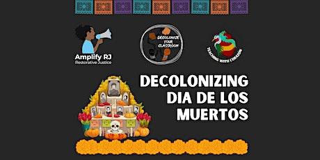 Decolonizing Dia de Los Muertos tickets
