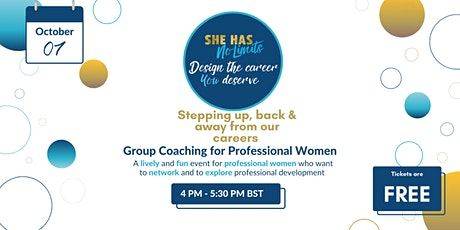 She Has No Limits: Group Coaching-Stepping up, back & away from our careers tickets