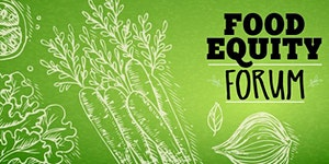 Second Annual Food Equity Forum