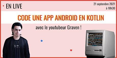 Code une application Android avec le youtubeur Graven ! tickets
