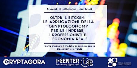 Oltre il Bitcoin: le applicazioni della Crypto Economy per l'economia reale biglietti