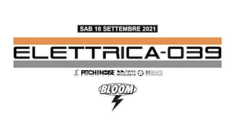 18/09   ELETTRICA-039 #1 • Bloom • Mezzago biglietti