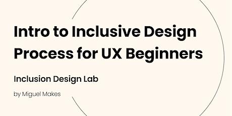 Intro to Inclusive Design Process for UX Beginners  [Inclusive Design Lab] tickets