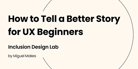 How to Tell a Better Story as a UX Designer for UX Beginners [IDL Seminar] Tickets