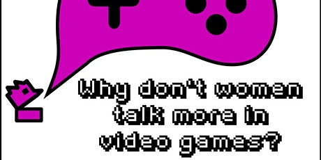 Explorathon: Why don't women talk more in video games? tickets