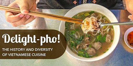 Delight-pho! The history and diversity of Vietnamese cuisine tickets