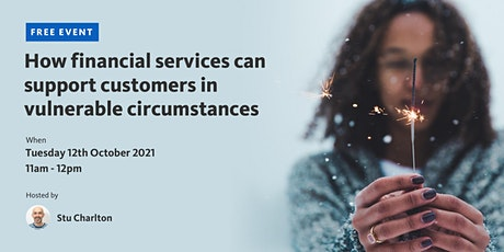 How financial services can support customers in vulnerable circumstances tickets