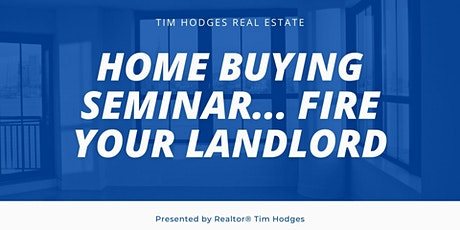 Home Buying Seminar - Fire Your Landlord Edition tickets