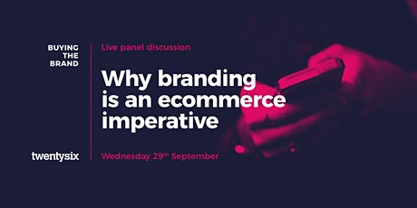 Buying the brand: Why branding is an ecommerce imperative tickets