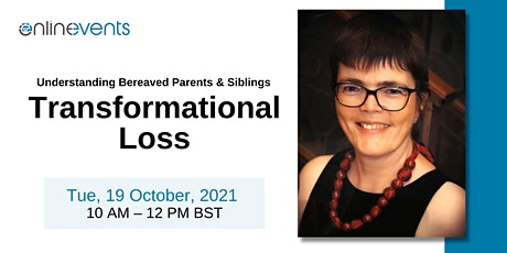 Understanding Bereaved Parents & Siblings: Transformational Loss tickets