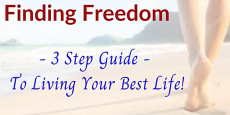 Finding Freedom -  3 Step Guide to Living Your Best Life tickets