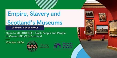 Empire, Slavery & Scotland's Museums (ESSM) LGBT+ Focus Group tickets