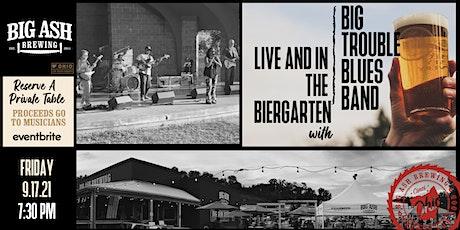Big Trouble Blues Band Live @ The Big Ash Biergarten! tickets