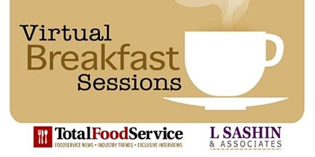 Virtual Breakfast Sessions - Hot Topics, Trends in Foodservice/ Hospitality tickets
