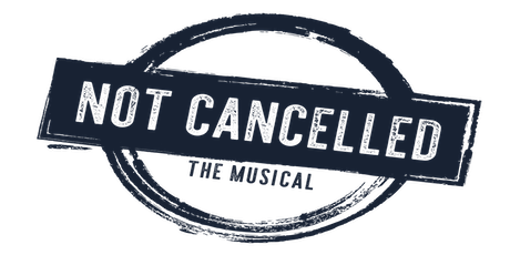 Not Cancelled: The Musical - Premiere tickets