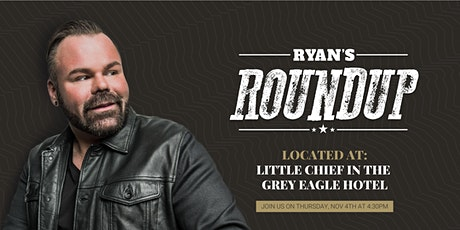Ryan's Roundup at Little Chief in the Grey Eagle Hotel tickets
