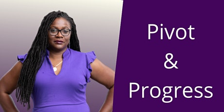 Pivot & Progress: How to pivot your career 3 steps forward not 2 back tickets
