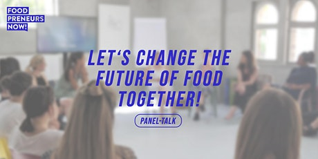Let's change the future of food together! – Panel-Talk Tickets