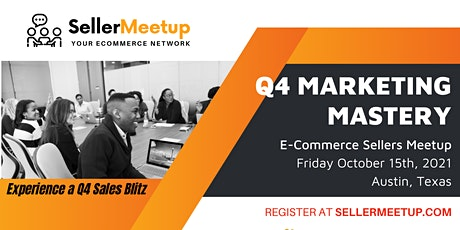 Q4 Marketing Mastery - Ecommerce and Amazon Seller Meetup - Austin, TX tickets