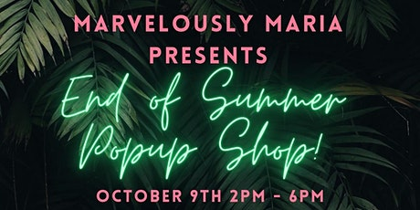 Marvelously Maria Presents: End of Summer Popup Shop! tickets