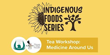 Indigenous Foods Class Series- Tea Workshop; Medicine Around Us tickets