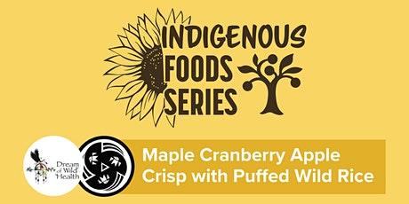 Indigenous Foods Series - Maple Cranberry Apple Crisp with Puffed Wild Rice tickets