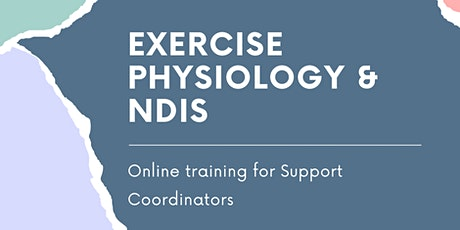 Exercise Physiology & The NDIS - A guide for Support Coordinators tickets