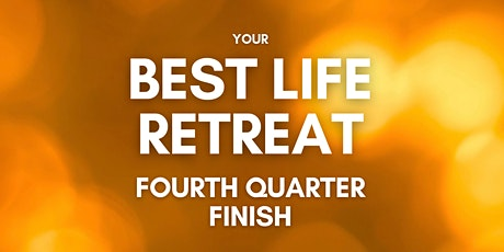 Your Best Life Retreat - Fourth Quarter Finish tickets